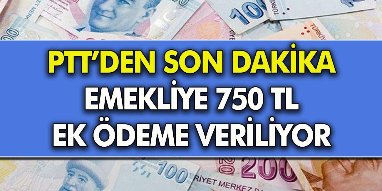 PTT'den Son Dakika Açıklaması! Emekli Olan Vatandaşlara 750 TL Ek Ödeme Veriliyor...