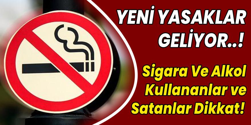 Sigara Ve Alkol Kullananlar ve Satanlar Dikkat! Yeni Yasaklar Geliyor..!