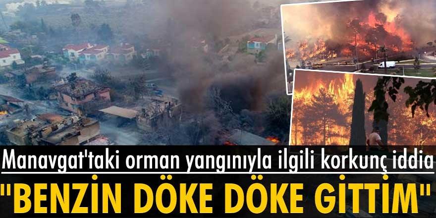 """Manavgat orman yangınlarıyla ilgili Türkiye'yi ayağa kaldıracak iddia! """"Benzinle döke, döke, yaka yaka gittim"""""""