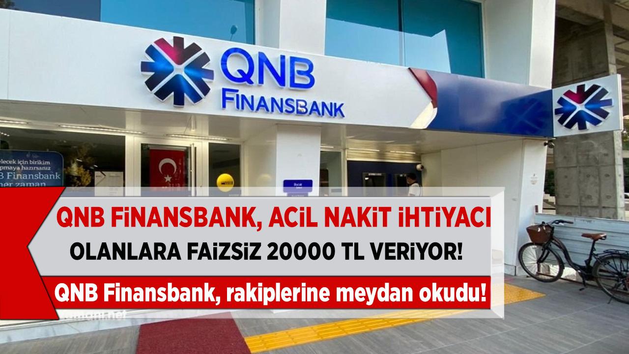 QNB Finansbank, rakiplerine meydan okudu! Acil nakit ihtiyacı olan vatandaşlara faizsiz 20.000 TL veriyor...
