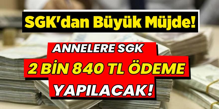 SGK'dan Büyük Müjde! Annelere 2 Bin 840 TL  Ödeme Yapılacak...!