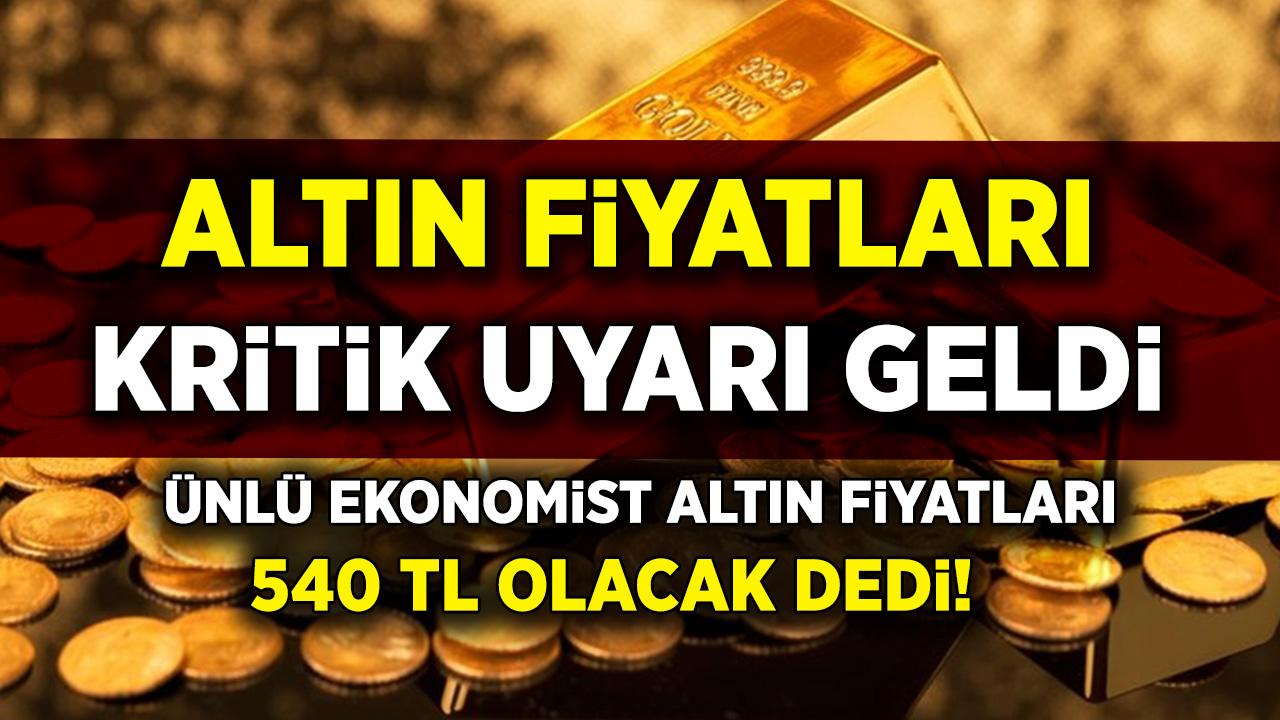Altın fiyatlarında flaş gelişme! Ünlü Ekonomist altın fiyatları 540 TL görecek dedi!