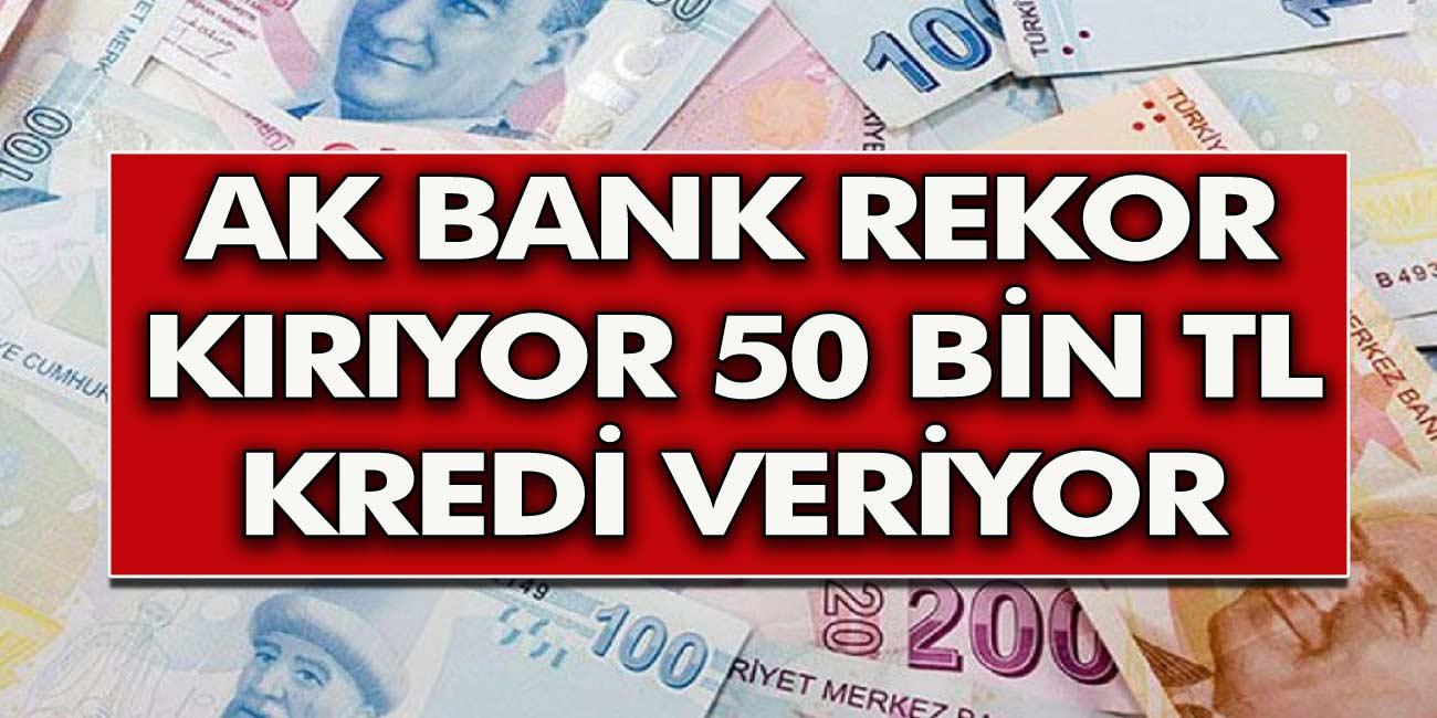 Akbank ihtiyaç kredisinde rekoru kırıyor! 50.000 TL'ye kadar kredi hemen onay veriliyor...