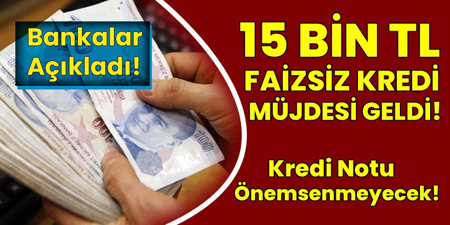 Bankalar Açıkladı! 15 Bin TL Faizsiz Kredi Kampanyası Başlıyor! Kredi Notu Önemsenmeyecek..!