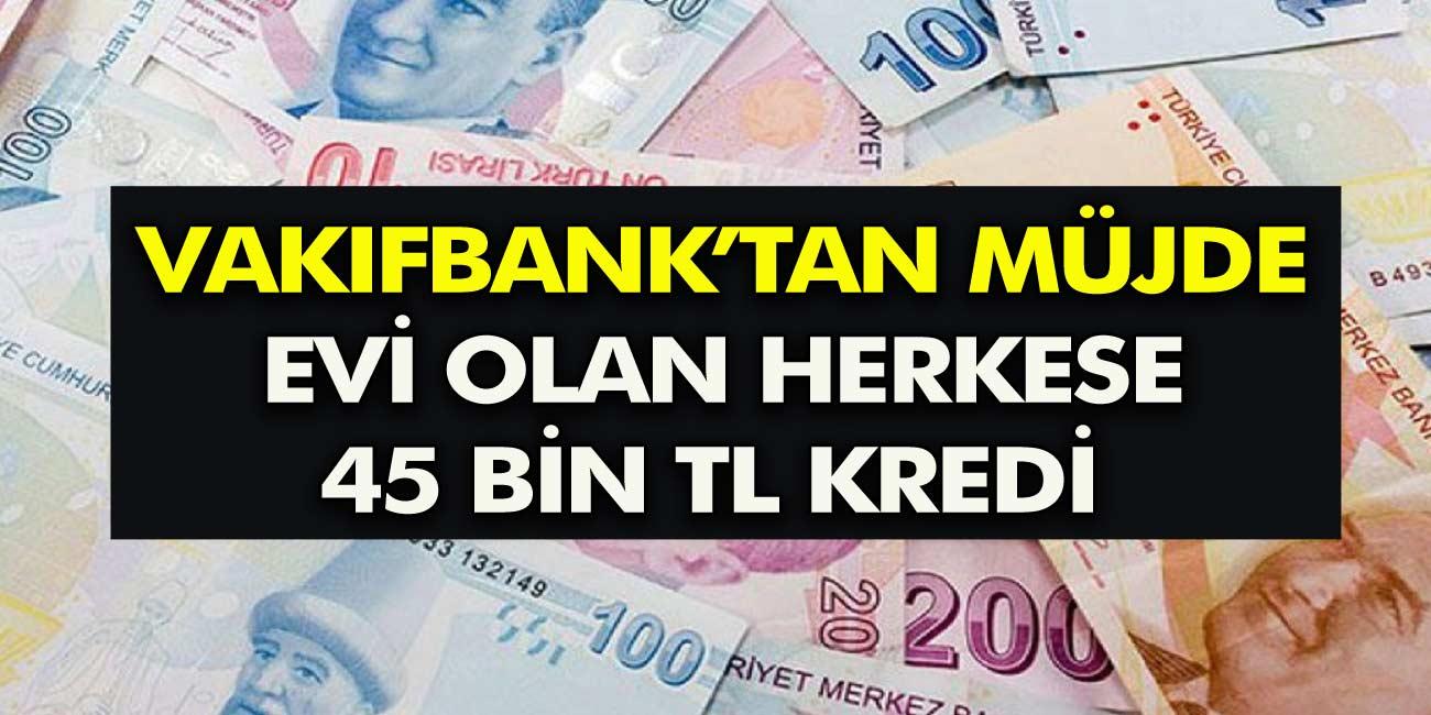VakıfBank'tan Ev Sahiplerine Müjde! Eviniz Varsa Kefilsiz Belgesiz Anında 45 Bin TL Alabilirsiniz!