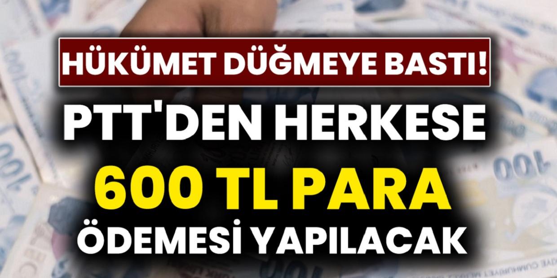 Hükmet'ten Büyük Müjde Çalışan Çalışmayan Herkese 600 TL Ödeme Yapacak! Başvuran herkes PTT'den alacak