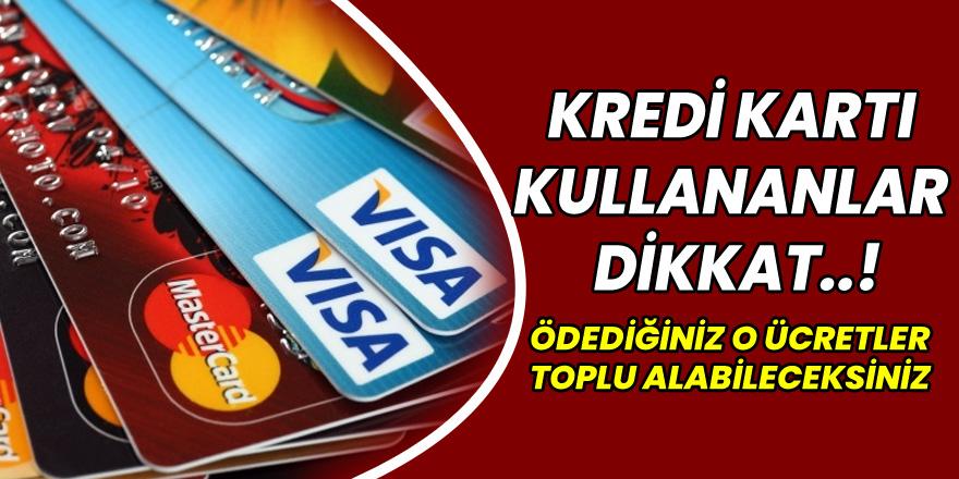Son Dakika:Kredi KartıKullananlar Dikkat! Ödediğiniz O Ücretleri Bankalar Toplu Olarak iade Ediliyor...