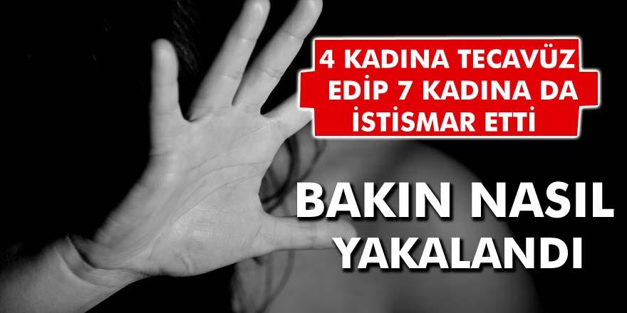 4 kadına tecavüz etti, yetmedi 7 kadına daha sarkıntılık yaptı! 3 Günlük operasyonla yakalandı…