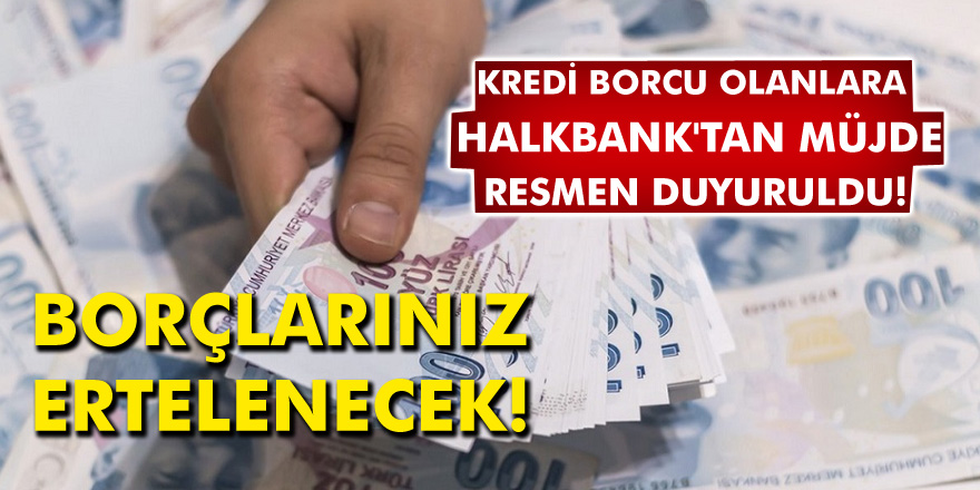 Kredi Borcu Olanlara Halkbank'tan Müjde resmen Duyuruldu! Halkbank Borçlarınızı Erteleyebileceksiniz...