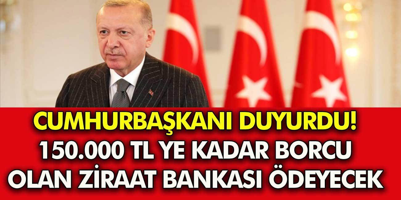 Cumhurbaşkanı Erdoğan Duyurdu, 150.000 TL'ye Kadar Borçları Olan Ziraat Bankası ÖdeyeceK! İsteyenler Faizsiz Kredi Alabilecek...
