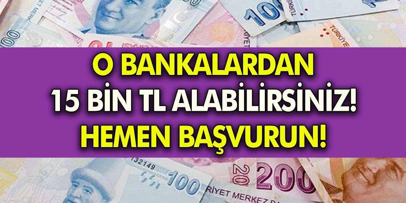 O bankalardan hemen 15 Bin TL alabilirsiniz! İmza, evrak, kefil derdi yok anında 7/24 nakit para!