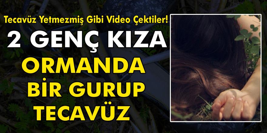 2 Genç Kıza Ormanda Toplu Tecavüz Ettiler! Tecavüz Yetmezmiş Gibi Video Çektiler!