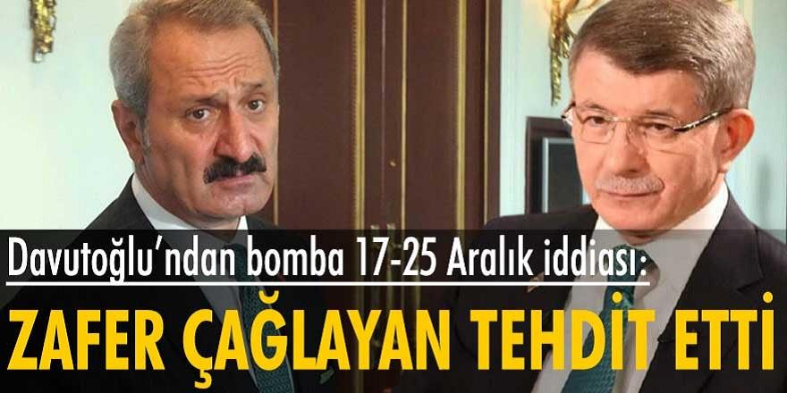 Ahmet Davutoğlu'ndan 17-25 Aralık iddiası gündemi sarstı! Zafer Çağlayan üstü kapalı tehdit etti..