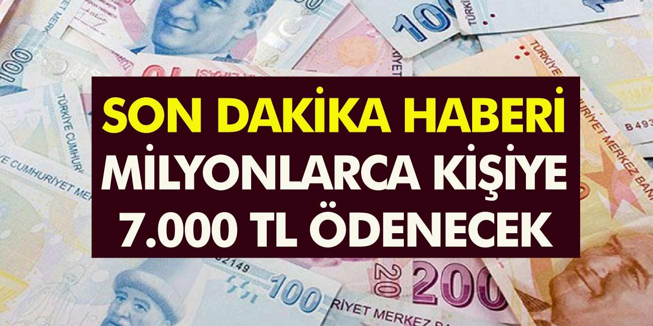 Milyonlarca vatandaşa 7000 TL ödeme yapılacak! Son dakika Acil paraya ihtiyacı olan kişiler limitler belli oldu...