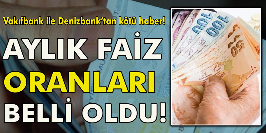 Vakıfbank ile Denizbank'tan beklenen kötü haber! Faiz kararları ile beraber oranlar belli oldu…