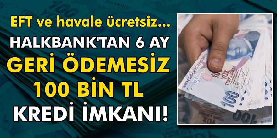 Halbank'tan 100 Bin TL 6 ay geri ödemesiz kredi imkanı! EFT ve havale ücretsiz…