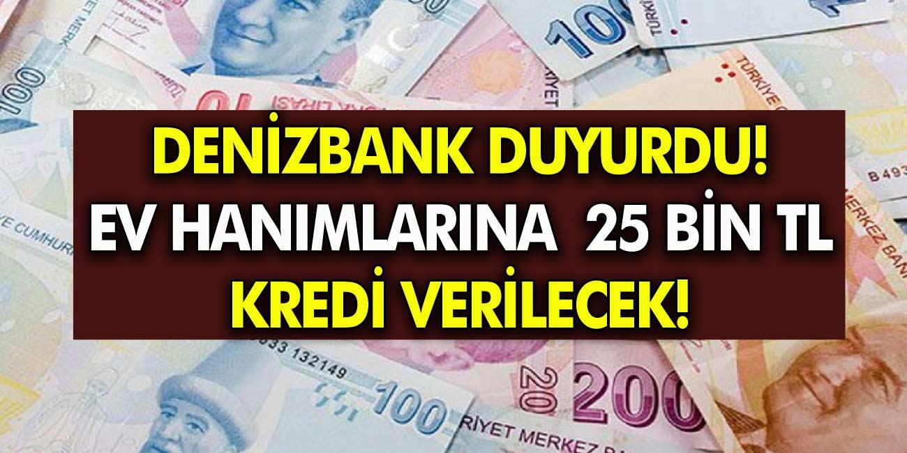 Son Dakika! Denizbank Duyurdu! Ev Hanımlarına 25.000 TL Kredi Verilecek!