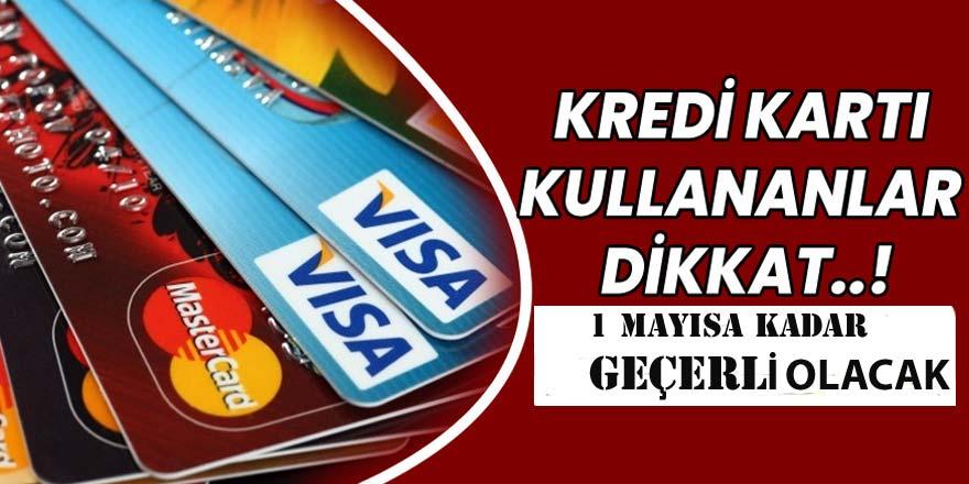 Kredi kartı kullananlar dikkat! 1 Mayıs tarihine kadar geçerli…
