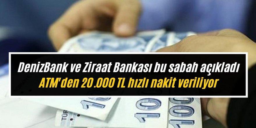 Denizbank ve Ziraat Bankası Açıkladı! ATM'den 20 bin TL hızlı nakit verilecek!