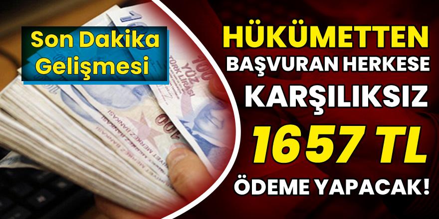 Son dakika gelişmesi: Devlet Karşılıksız Başvuran Herkese 1657 TL Destek Verilecek!