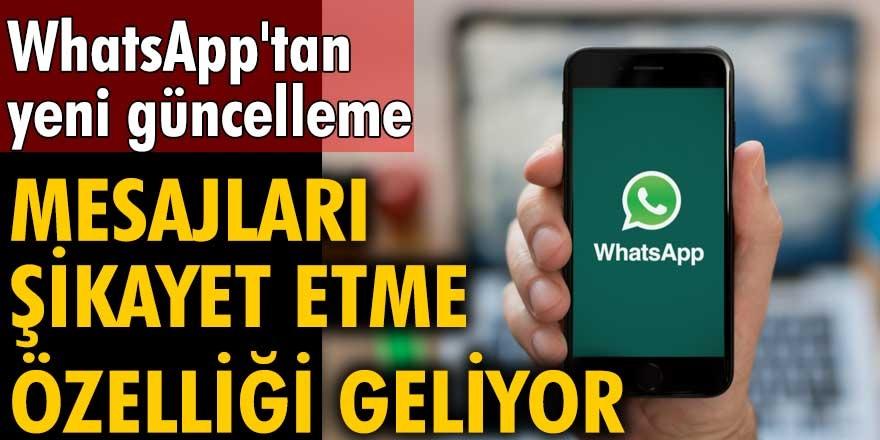 WhatsApp'tan rahatsız edenleri artıkşikayet edebileceksiniz...