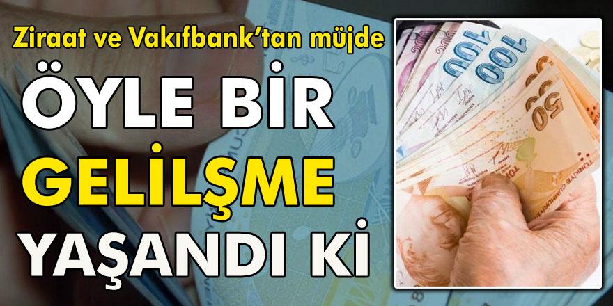Ziraat ve Vakıfbank'ta  hesabı olan vatandaşlar için müjde… Öyle bir gelişme yaşandı ki…