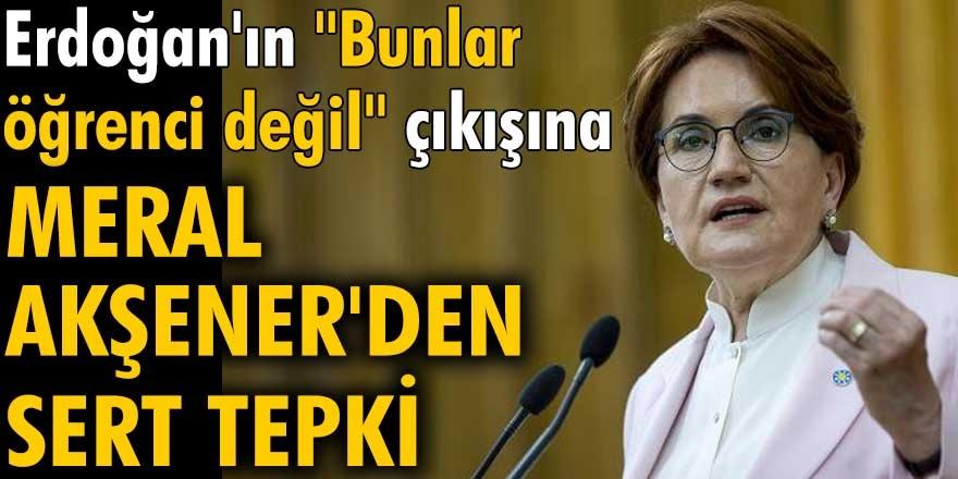 Erdoğan 'Barınamıyoruz' sloganı atan kişilere bunlar öğrenci değil dedi! İlk tepki Akşener'den geldi...