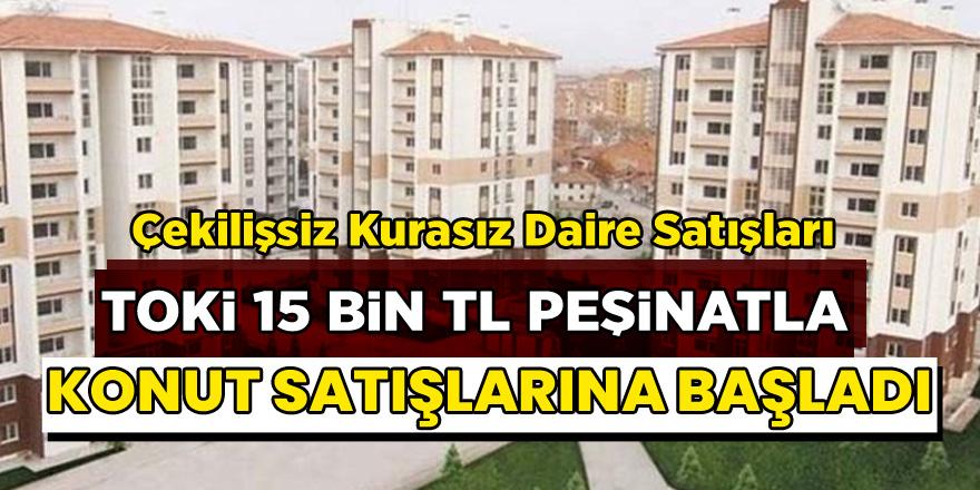 TOKİ'den müjde!15 bin TL peşinat ile Çekilişsiz Kurasız 3 + 1 konut satışları başladı…