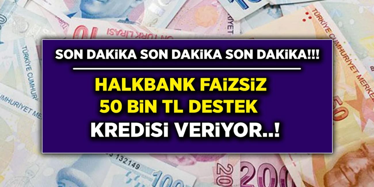 Halkbank resmen çıldırmış! Sıfır faizle 50.000 TL kredi müjdesi geldi...