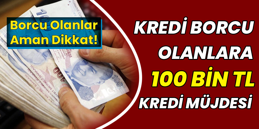 Borcu olanlar dikkat: Kredi borcunu erteleyenlere 100 bin TL kredi kampanyası başladı!