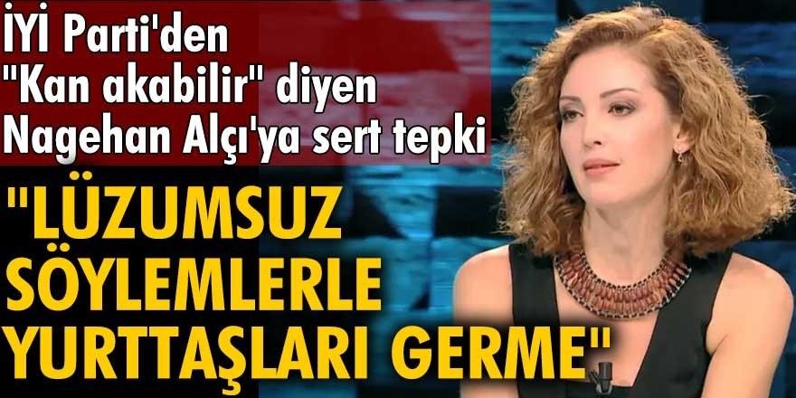 Nagehan Alçı ''Kan akabilir, tansiyon çok yükselir'' dedi! İlk tepki İYİ Parti Genel Başkan Yardımcısı Durmuş Yılmaz'dan geldi...