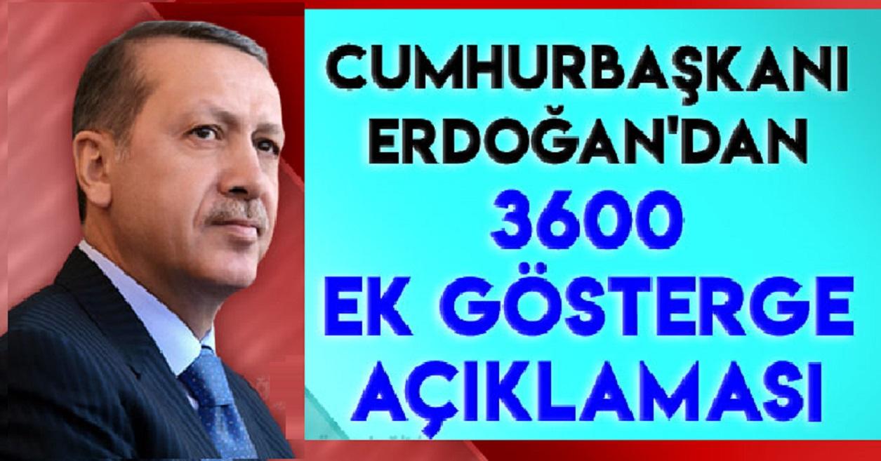 Cumhurbaşkanı Recep Tayyip Erdoğan'dan 3600 Ek Gösterge Açıklaması Geldi...