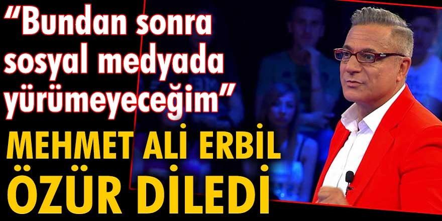 Mehmet Ali Erbil, kamuoyundan bir kez daha özür diledi! Bundan sonra sosyal medyada yürümeyeceğim