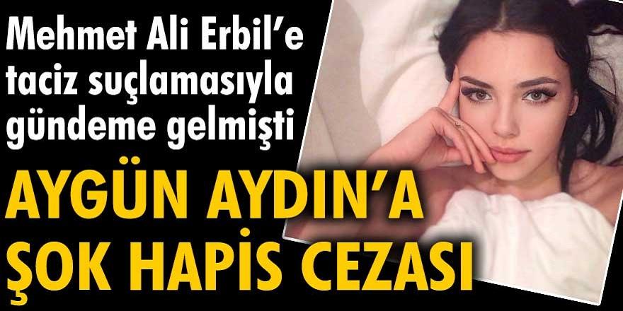 Mehmet Ali Erbil tarafından  taciz edildiğini iddia ederek gündemi sarsan Aygün Aydın'a şok hapis cezası...