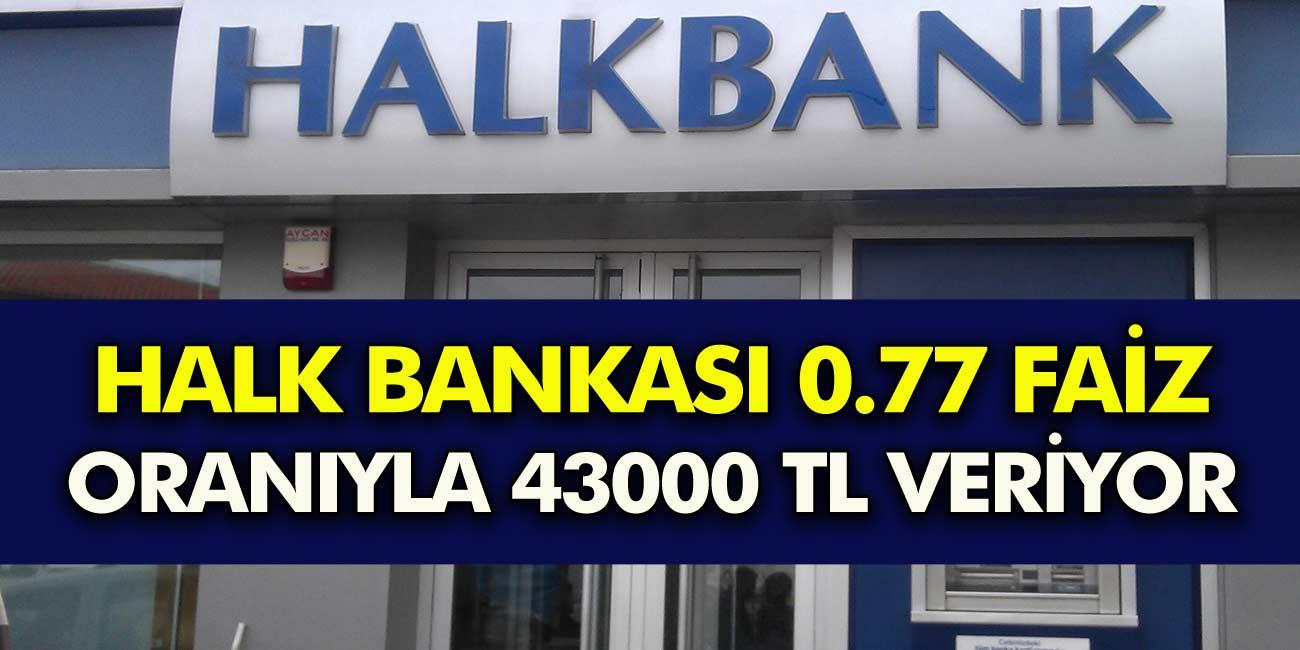 Halk Bankası'ndan Müjde 0.77 Faiz Oranıyla 43000 TL kredi veriyor...