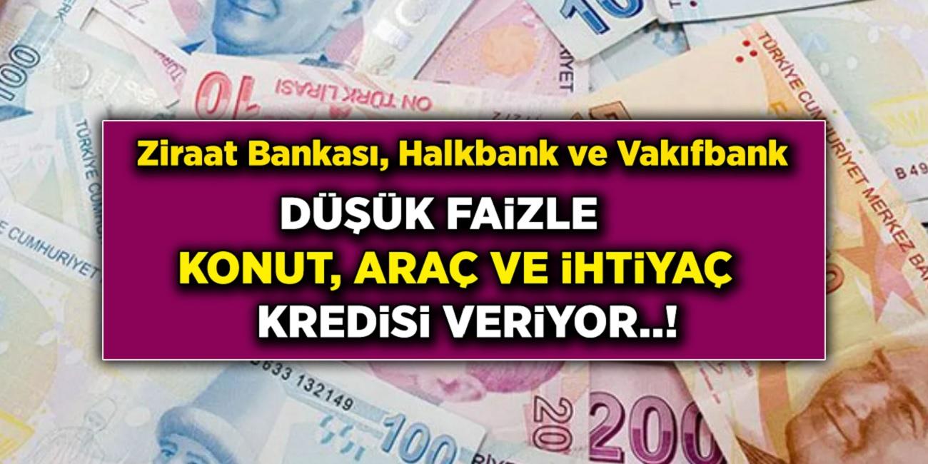 Ziraat Bankası, Halkbank, Vakıfbank çıldırdı! İhtiyaç, taşıt, konut kredisi faiz oranlarını düşürdü! İşte düşük faizli ve uzun vadeli krediler...
