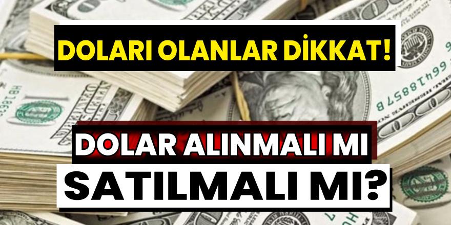 Doları olanlar dikkat! Son Dakika Açıklaması Geldi: Dolar Alınmalı mı, Satılmalı mı?