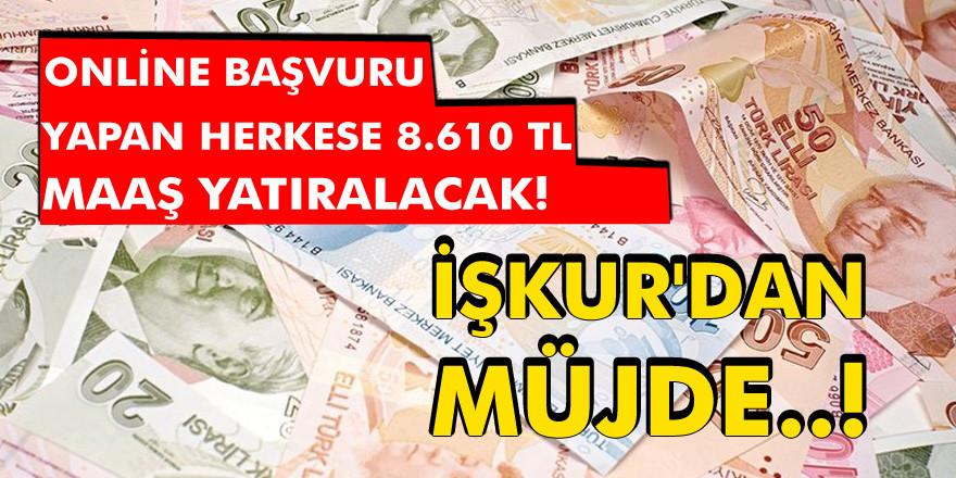 İŞKUR'dan müjde! Online başvuranların hesaplarına 8 bin 610 TL maaş yatırılacak…