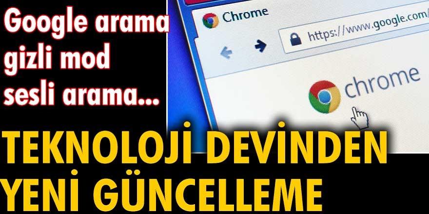 Son dakika Chrome'a resmi bir güncelleme geldi! Google arama, gizli mod, sesli arama