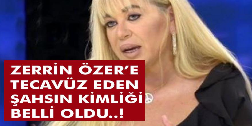 Ünlü sanatçı Zerrin Özer'e tecavüz eden kişinin kimliği belli oldu!