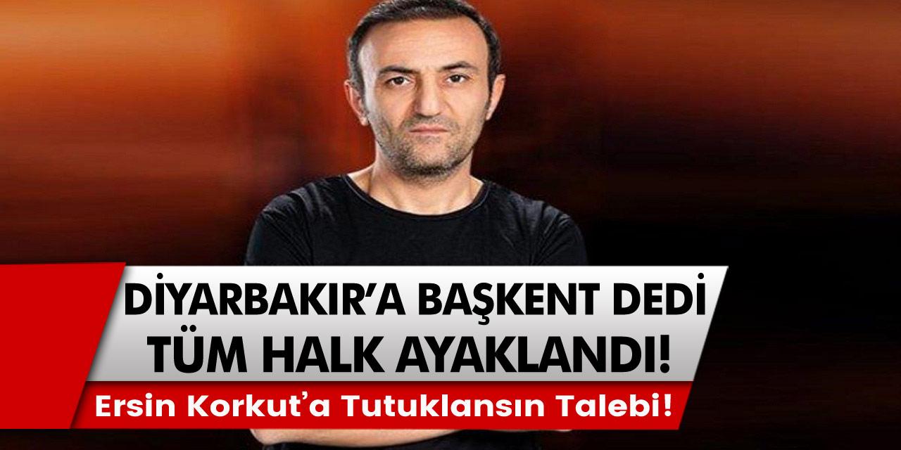 Oyuncu Ersin Korkut'a tutuklansın etiketi açıldı! Diyarbakır'a başkent dedi, halk ayaklandı…