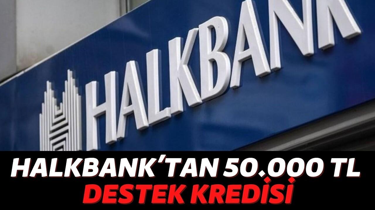 Halkbank'tan Görülmemiş Kanpanya 50.000 TL Destek Kredisi Geldi! Bunu Yaparsanız Hemen Veriyorlar işte ayrıntılar...