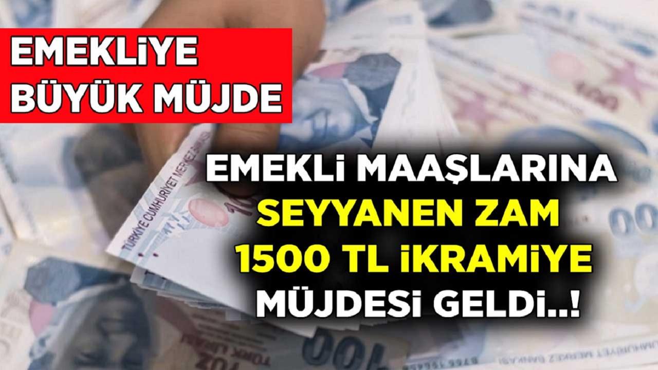 Emekliye 1500 TL İkramiye Seyyanen Zam Müjdesi Geldi!
