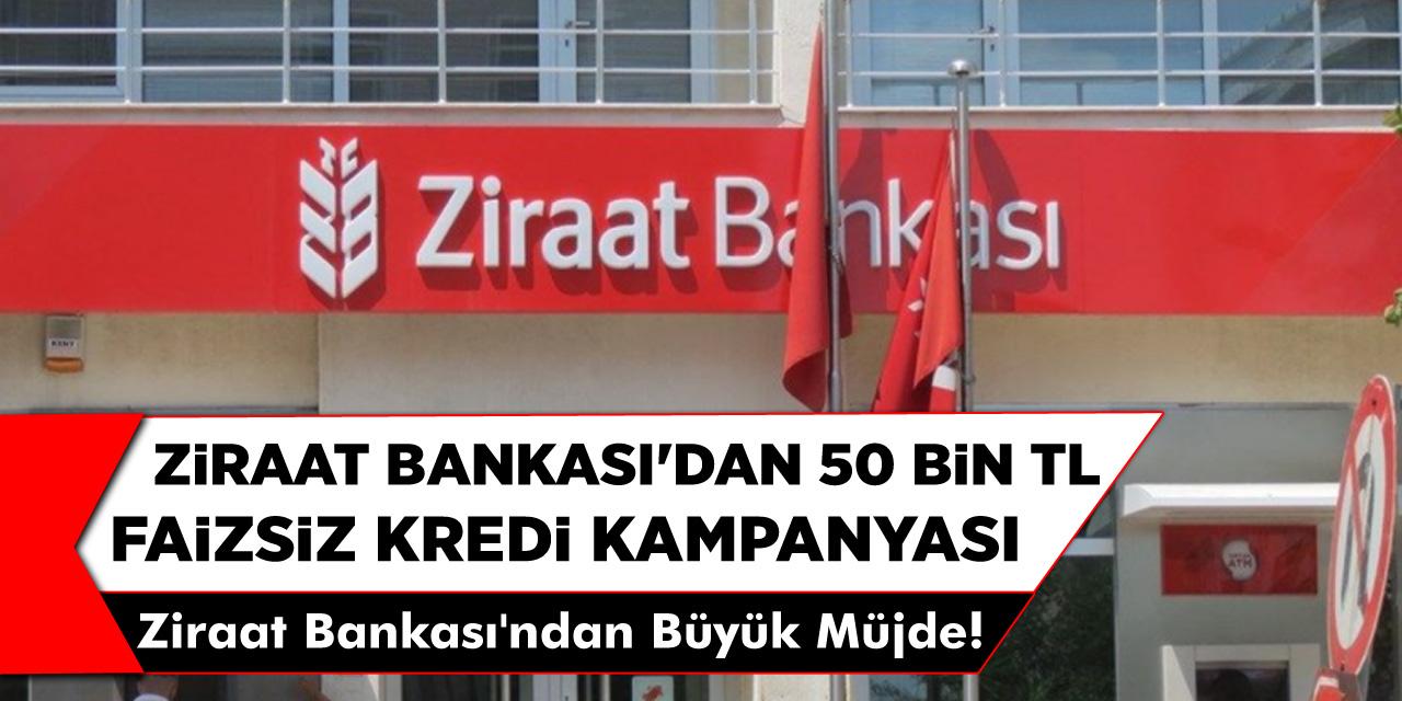 Ziraat Bankası'ndan Büyük Müjde 50 Bin TL Faizsiz Kredi Kampanyası! Ziraat Bankası Faizsiz Kredi Başvurusu Başladı İşte Detaylar ...