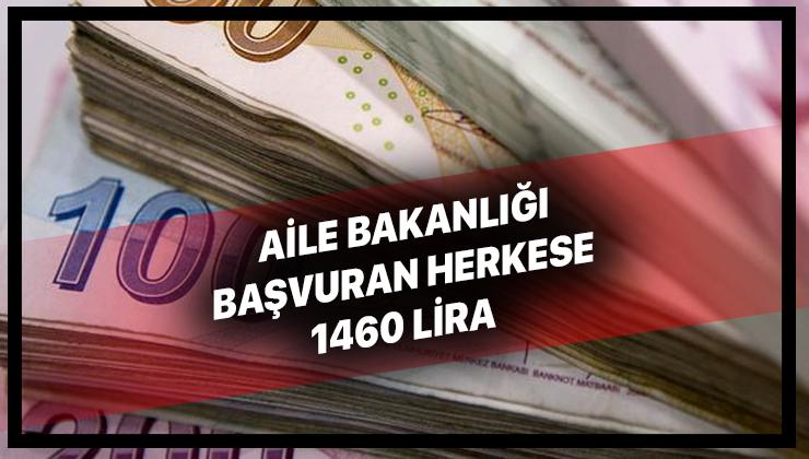 Aile Bakanlığından Müjde! Başvuran Binlerce Vatandaşa Karşılıksız 1460 Lira Yardım Yapılıyor...